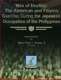 Men of Destiny: the American and Filipino Guerrillas During the Japanese Occupation of the Philippines, US Army, Major Peter T., Peter Sinclair, II, US Army, 1479329460