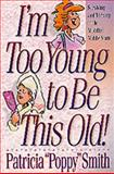 I'm Too Young to Be This Old!, Particia P. Smith and Poppy Smith, 1556619464