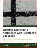 Windows Server 2012 Automation with Powershell Cookbook, Feipeng Liu and Ed Goad, 1849689466