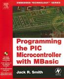 Programming the PIC Microcontroller with MBasic, Smith, Jack R., 0750679468