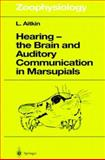 Hearing - The Brain and Auditory Communication in Marsupials, Aitkin, Lindsay, 3540629467