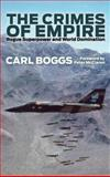 The Crimes of Empire : The History and Politics of an Outlaw Nation, Boggs, Carl, 0745329462