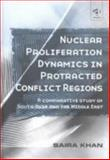 Nuclear Proliferation Dynamics in Protracted Conflict Regions : A Comparative Study of South Asia and the Middle East, Khan, Saira, 075461946X