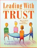 Leading with Trust : How to Build Strong School Teams, Stephenson, Susan, 1934009466