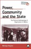 Power, Community and the State : The Political Anthropology of Organisation in Mexico, Nuijten, Monique, 0745319467