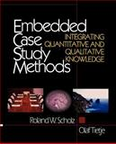 Embedded Case Study Methods : Integrating Quantitative and Qualitative Knowledge, Scholz, Roland W. and Tietje, Olaf, 0761919465