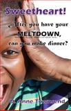 Sweetheart! after You Have Your Meltdown, Can You Make Dinner?, D. Townsend, 1494209462