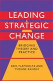 Leading Strategic Change : Bridging Theory and Practice, Flamholtz, Eric and Randle, Yvonne, 0521849470