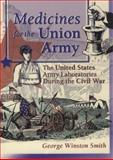 Medicines for the Union Army : The United States Army Laboratories During the Civil War, Smith, George Winston and Higby, Gregory, 0789009471