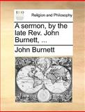 A Sermon, by the Late Rev John Burnett, John Burnett, 1170369472