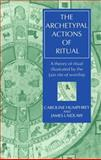 The Archetypal Actions of Ritual : A Theory of Ritual Illustrated by the Jain Rite of Worship, Humphrey, Caroline and Laidlaw, James, 0198279477