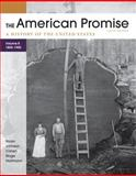 The American Promise, Volume B : A History of the United States: To 1800-1900, Roark, James L. and Johnson, Michael P., 0312569475