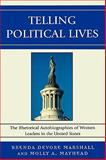 Telling Political Lives : The Rhetorical Autobiographies of Women Leaders in the United States, Marshall, Brenda DeVore and Mayhead, Molly A., 0739119478