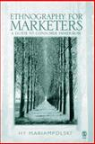 Ethnography for Marketers : A Guide to Consumer Immersion, Mariampolski, Hy, 0761969470