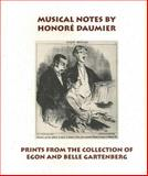 Musical Notes by Honoré Daumier : Prints from the Collection of Egon and Belle Gartenberg, Robinson, Joyce Henri and Muhlert, Jan K., 0911209476