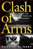 Clash of Arms : How the Allies Won in Normandy, Hart, Russell A., 1555879470