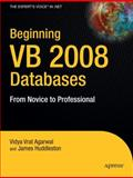 Beginning VB 2008 Databases, Agarwal, Vidya Vrat and Huddleston, James, 1590599470