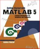 Getting Started with MATLAB 5 : A Quick Introduction for Scientists and Engineers, Pratap, Rudra, 0195129474