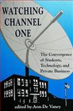 Watching Channel One : The Convergence of Students, Technology, and Private Business, , 0791419479