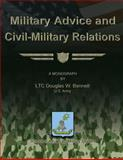 Military Advice and Civil-Military Relations, LTC Douglas W., Douglas Bennett, US Army, 1479329479