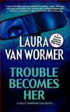 Trouble Becomes Her, Laura Van Wormer, 1551669471