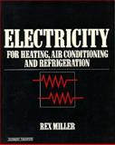 Electricity for Heating, Air Conditioning and Refrigeration, Miller, Rex, 0155209477