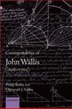 Correspondence of John Wallis, 1616-1703, Beeley, Philip and Scriba, Christoph J., 0198569475