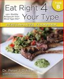 Eat Right 4 Your Type Personalized Cookbook Type B, Peter D. Adamo and Peter J. D'Adamo, 0425269477