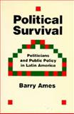 Political Survival : Politicians and Public Policy in Latin America, Ames, Barry, 0520069471