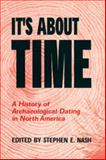It's about Time : A History of Archaeological Dating in North America, , 0874809479