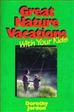 Great Nature Vacations with Your Kids, Jordon, A. Dorothy, 0915009471