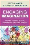 Engaging Imagination : Helping Students Become Creative and Reflective Thinkers, James, Alison and Brookfield, Stephen D., 1118409477