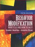 Behavior Modification : What It Is and How to Do It, Martin, Garry L. and Pear, Joseph, 013310947X
