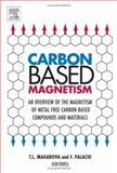 Carbon Based Magnetism : An Overview of the Magnetism of Metal Free Carbon-Based Compounds and Materials, , 0444519475