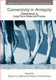 Connectivity in Antiquity : Globalization as Long-Term Historical Process, Labianca, O. S. and Scham, Sandra Arnold, 1845539478