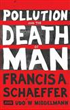 Pollution and the Death of Man, Francis A. Schaeffer and Udo W. Middelmann, 143351947X