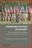 Cooperating for Peace and Security : Evolving Institutions and Arrangements in a Context of Changing U. S. Security Policy, Richard Gowan, 0521889472