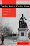 Standing Soldiers, Kneeling Slaves : Race, War, and Monument in Nineteenth-Century America, Savage, Kirk, 0691009473