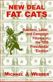 New Deal Fat Cats : Business, Labor, and Campaign Finance in the 1936 Presidential Election, Webber, Michael J., 082321947X
