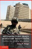 Reconstructing Iraq's Budgetary Institutions : Coalition State Building after Saddam, Savage, James D., 1107039479