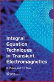 Integral Equation Techniques in Transient Electromagnetics, Poljak, D. and Tham, C. Y., 185312947X