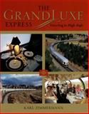The GrandLuxe Express : Traveling in High Style, Zimmermann, Karl, 0253349478