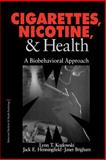 Cigarettes, Nicotine, and Health : A Biobehavioral Approach, Kozlowski, Lynn T. and Henningfield, Jack E., 0803959478
