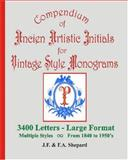 Compendium of Ancien Artistic Initials for Vintage Style Monograms, J. F. Shepard, 1419669478