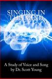 Singing in the Mind: a Study of the Voice and Song, Scott Young, 1466339470