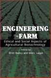 Engineering the Farm : The Social and Ethical Aspects of Agricultural Biotechnology, , 1559639474