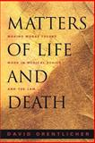 Matters of Life and Death - Making Moral Theory Work in Medical Ethics and the Law, Orentlicher, David, 0691089477
