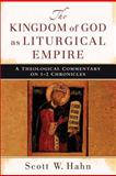 The Kingdom of God as Liturgical Empire : A Theological Commentary on 1-2 Chronicles, Hahn, Scott W., 0801039479