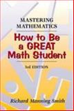 Mastering Mathematics : How to Be a Great Math Student, Smith, Richard Manning, 0534349471