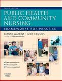 Public Health and Community Nursing : Frameworks for Practice, Watkins, Dianne and Cousins, Judy, 0702029475